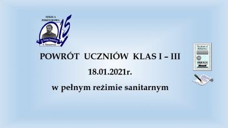 POWRÓT  UCZNIÓW  KLAS I  – III  18.01.2021r. w pełnym reżimie sanitarnym